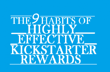 The 9 Habits of Highly Effective Kickstarter Rewards